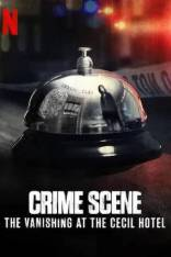 фильм Место преступления: исчезновение в отеле Сесил Crime Scene: The Vanishing at the Cecil Hotel 2021-2021